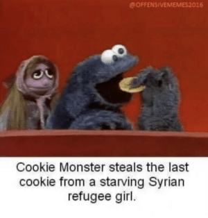 Cookie Monster, Dank, and Memes: @OFFENSIVEMEMES2016  Cookie Monster steals the last  cookie from a starving Syrian  refugee girl Not again by 10kdr MORE MEMES