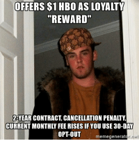 """Scumbag Comcast... although I expected something like this.: OFFERS S1 HBO AS LOYALTY  """"REWARD""""  2-YEAR CONTRACT CANCELLATION PENALTY  OPT-OUT  memegenerator.riet Scumbag Comcast... although I expected something like this."""