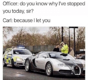 Memes, Today, and Via: Officer: do you know why I've stopped  you today, sir?  Carl: because I let you We believe you Carl via /r/memes https://ift.tt/2KhuXwq