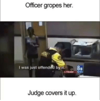 Memes, Ups, and Covers: Officer gropes her  I was just offended by  it. 83  TEAM  Judge covers it up Most disturbing thing I've ever seen. Full story and aftermath --> http://bit.ly/151VnMj