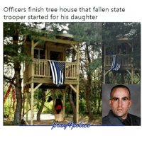 All Lives Matter, Birthday, and Friends: Officers finish tree house that fallen state  trooper started for his daughter New York State Trooper Joel Davis, a father of three, decided to build a tree house for his daughter, but was tragically killed before it could be finished. His death came just days before his daughter Jaila's 13th birthday. 35 of his friends, including active and retired state troopers, Jefferson County sheriff's deputies and Watertown police teamed up to finish the tree house. The officers spent a day working on the wooden structure, finishing the job and topping it with a black and white American flag with a single blue line symbolizing the courage and dedication Davis had to his job. Like my posts? Follow my partners @back.the.badge @veterans_сome_first police cop cops thinblueline lawenforcement policelivesmatter supportourtroops BlueLivesMatter AllLivesMatter brotherinblue bluefamily tbl thinbluelinefamily sheriff policeofficer backtheblue JoelDavis