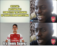 Arsenal fans right now https://t.co/s9o7TuYdp4: OFFICIAL?  ARSENAL HAS  COMPLETED THESIGNING  OFSUAREZFROM BARCELONA  Arsenal  fTrollFootball  TheFootballTroll  Fly  Emirates  Arsenal  Its Denis Suarez Arsenal fans right now https://t.co/s9o7TuYdp4