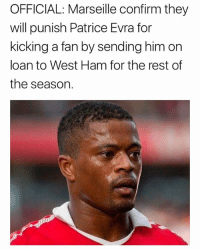 Memes, 🤖, and Rest: OFFICIAL: Marseille confirm they  will punish Patrice Evra for  kicking a fan by sending him on  loan to West Ham for the rest of  the season