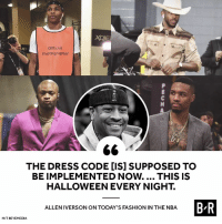 Really AI? 😂: Official  Photographer  xo  THE DRESS CODE [IS] SUPPOSED TO  BE IMPLEMENTED Now.... THIS IS  HALLOWEEN EVERY NIGHT.  B R  ALLEN IVERSON ON TODAY'S FASHION IN THE NBA  H/T 8EYEMEDIA Really AI? 😂
