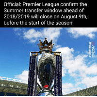 Memes, Premier League, and Summer: Official: Premier League confirm the  Summer transfer window ahead of  2018/2019 will close on August 9th,  before the start of the season. 👍 or 👎? (This is for Premier League clubs only and has no bearing on other leagues)