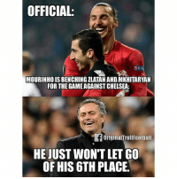 This😂😂😂 Follow @instatroll.soccer: OFFICIAL:  RE  MOURINHO IS BENCHING ZLATAN ANDiMKHITARYAN  FOR THE GAMEAGAINSTCHELSEA!  OriginalTrollFootball  HE JUST WON'T LET GO  OF HIS6TH PLACE This😂😂😂 Follow @instatroll.soccer