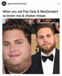 Rice, Breast, and Browning: official  When you eat Pop-Tarts & MacDonald's  vs brown rice & chicken breast.  ThemGainz Official What if it fits your macros though? 😂