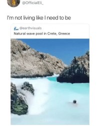 Memes, Greece, and Pool: @OfficialEli  I'm not living like I need to be  @earthvisuals  Natural wave pool in Crete, Greece This place looks amazing