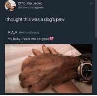 Blackpeopletwitter, Dogs, and Good: Officially Jaded  @savvysavageee  I thought this was a dog's paw  e e @MoonEmoji  my baby treats me so good <p>What a good boy (via /r/BlackPeopleTwitter)</p>