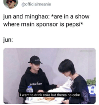 Pepsi, Coke, and Tin: @officialmeanie  jun and minghao: *are in a show  where main sponsor is pepsi*  jun:  tin-twr  I want to drink coke but theres no coke