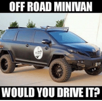 Heck yes! Smash the double tap if you'd drive this bad boy!: OFFROAD MINIVAN  WOULD YOU DRIVEIT Heck yes! Smash the double tap if you'd drive this bad boy!