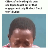 Crazy lmao: Offset after leaking his own  sex tapes to get out of that  engagement only find out Cardi  won't budge Crazy lmao