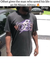 Friends, Life, and Memes: Offset gives the man who saved his life  an 06 Nissan Altima  @rap At least he gave him something 🔥🔥 ➡️ DM 5 FRIENDS FOR A SHOUTOUT
