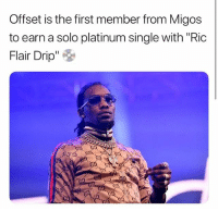 "Memes, Migos, and Ric Flair: Offset is the first member from Migos  to earn a solo platinum single with ""Ric  Flair Drip"" de offset is the first member from migos to platinum"