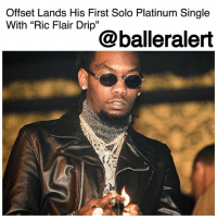 "Bailey Jay, Billboard, and God: Offset Lands His First Solo Platinum Single  With ""Ric Flair Drip""  @balleralert Offset Lands His First Solo Platinum Single With ""Ric Flair Drip"" - blogged by @lanaladonna ⠀⠀⠀⠀⠀⠀⠀ ⠀⠀⠀⠀⠀⠀⠀ Offset, 1-3 of our favorite rap trio the Migos, has landed himself his first solo platinum single. ⠀⠀⠀⠀⠀⠀⠀ ⠀⠀⠀⠀⠀⠀⠀ The single is a track from his collaboration album with 21 Savage, ""Without Warning"", which dropped back in October. ⠀⠀⠀⠀⠀⠀⠀ ⠀⠀⠀⠀⠀⠀⠀ According to ConsequenceOfSound, Offset and Savage ""are out to confirm their top dog status with the help of Metro"" on this project. ⠀⠀⠀⠀⠀⠀⠀ ⠀⠀⠀⠀⠀⠀⠀ Migos' label owner, QCP, recently mentioned in an interview with TheBreakfastClub that their plan was to ""saturate the market"" in an effort to take it over. With ""Culture 2"" being predicted to be No. 1 On the Billboard 200 album charts after not even being a week old, AND becoming the No. 1 album in 30+ countries in just 24 hours, it looks like that plan is working. ⠀⠀⠀⠀⠀⠀⠀ ⠀⠀⠀⠀⠀⠀⠀ Thank God for the culture! Congratulations Offset!"