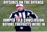 Facts, Jumped, and Com: OFFSIDES ON THE OFFENSE  JUMPED TOA CONCLUSION  BEFORE THE FACTS WERE IN  IFL  imgflip conm  p.com