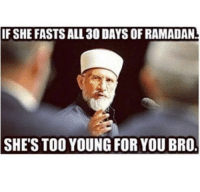 OFSHE FASTS ALL 30 DAYS OF RAMADAN.  SHE'S TOO YOUNG FOR YOU BRO
