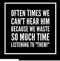 "Focused vertically towards God instead of horizontally towards them! realtalkkim: OFTEN TIMES WE  CAN'T HEAR HIM  BECAUSE WE WASTE  SO MUCH TIME  LISTENING TO ""THEM! Focused vertically towards God instead of horizontally towards them! realtalkkim"