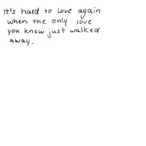 https://iglovequotes.net/: ogain  only  It's hard to Love  when the  loue  just walkea  you knew  away https://iglovequotes.net/