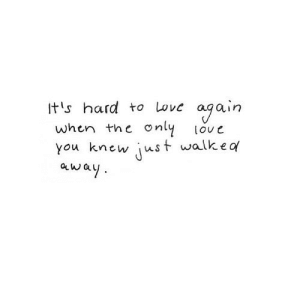 https://iglovequotes.net/: ogain  only  Its hard to Love  when the  love  just walkea  you knew  away https://iglovequotes.net/