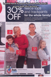 Dank, 🤖, and Afl: Ogotta hand it toyou you can find what's  wrong with this picture...  O and trackpants  OFF  for the whole family!  reduced  Target essentials.  AFL already and Excludes merchandise, merchandise A Boys Aping Hot  Ear Mackay Maroochydoor Palmerston,  fleece hoodie, 16  Rockhampton or The Wilansstores  Save $6 Now 4  Straight leg  Save $9 Now S20  $27  C. Men  Save $6 Now  Save $5 Now Ho  $27  62O  Targe  Fabulous fleece!  Fence is a great tabrio o wear. Es rott ind cudo  TESTED  and oasy to take care
