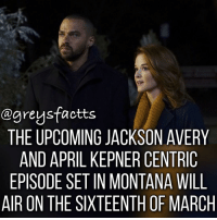 Memes, Montana, and 🤖: ogreysfactts  THE UPCOMING JACKSON AVERY  AND APRIL KEPNER CENTRIC  EPISODE SET IN MONTANA WILL  AIR ON THE SIXTEENTH OF MARCH Sneak Peek Photo! 😍👆🏻 + Fact: The upcoming Jackson Avery and April Kepner centric episode set in Montana will air on the sixteenth of March! ❤️👆🏻 + - greysanatomy greys greysfacts greysabc jacksonavery aprilkepner