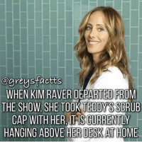 Tag Friends! 👇🏻❤️ + Fact: When Kim Raver departed from the show, she took Teddy's scrub cap with her, it is currently hanging above her desk at home! ❤️💃🏻+ - greysanatomy greys greysfacts greysabc teddyaltman: ogreysfactts  WHEN KIM RAVER DEPARTED FROM  THE SHOW SHE TOOK TEDDY  SSCRUB  CAP WITH HER TAS CURRENTLY  HANGING ABOVE HER DESKATHOME Tag Friends! 👇🏻❤️ + Fact: When Kim Raver departed from the show, she took Teddy's scrub cap with her, it is currently hanging above her desk at home! ❤️💃🏻+ - greysanatomy greys greysfacts greysabc teddyaltman