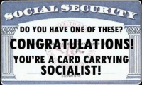 Socialist: OGTAT SECU  DO YOU HAVE ONE OF THESE?  CONGRATULATIONS!  YOU'RE A CARD CARRYING  SOCIALIST!