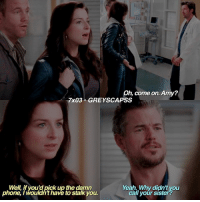 greysanatomy | hey go watch dear white people ok bye: Oh, come on. Amy?  7x03 GREYS CAPSS  Well, if you d pick up the damn  Yeah Why didnt you  phone, I wouldn't have to stalk you.  call your siste greysanatomy | hey go watch dear white people ok bye