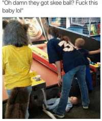 "Dank, Lol, and Wow: ""Oh damn they got skee ball? Fuck this  baby lol""  ang Wow"