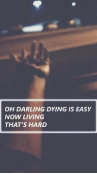 Easy Now: OH DARLING DYING IS EASY  NOW LIVING  THAT'S HARD