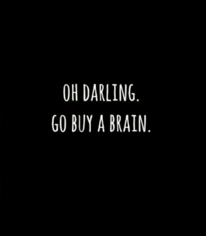 Brain, Darling, and  Oh Darling: OH DARLING  G0 BUY A BRAIN