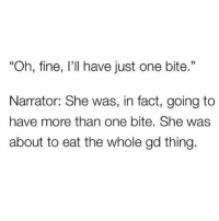"Memes, Autobiography, and 🤖: ""Oh, fine, I'll have just one bite.""  Narrator: She was, in fact, going to  have more than one bite. She wass  about to eat the whole gd thing. Autobiography"