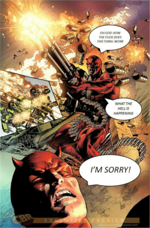 Devils gotta gun: OH GOD HOW  THE FUCK DOES  THIS THING WORK  WHAT THE  HELL IS  HAPPENING  I'M SORRY!  CBR  EXCLUSIYEPREVIEW  www.comicbooksources.com Devils gotta gun