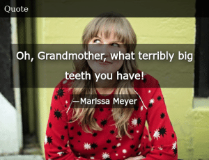 SIZZLE: Oh, Grandmother, what terribly big teeth you have!