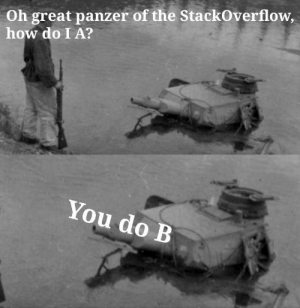 But it doesn't do A: Oh great panzer of the StackOverflow,  how do I A?  You do B But it doesn't do A