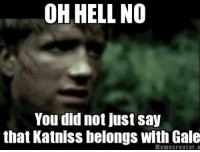 OH HELL NO! ~ Glimmer: OH HELL NO  You did not just Say  that Katniss belongs with Gale  Meme OH HELL NO! ~ Glimmer