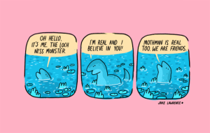 Friends, Hello, and Instagram: OH HELLO  IT'S ME. THE LOCH  NESS MONSTER  IM REAL AND  BELIEVE IN YOU!  MOTHMAN IS REAL  TOO. WE ARE FRIENDS  JAKE LAWRENCE timecowboy: i found this old loch ness comic i never posted so here you go. [twitter] [instagram] [mastodon] [threadless] [gumroad] [patreon]