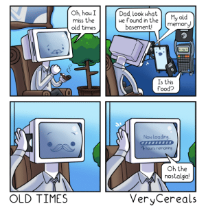Boo, Dad, and Food: Oh, hou I  miss the  old times  Dad, look what  we found in the  basement!  My old  memory!  Is this  food?  Now Loading..  7hours remaining  Oh the  nostalgia!  VeryCereals  OLD TIMES OK boo- [OC]
