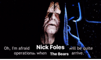 Nfl, Bears, and Nick: oh, I'm afraid Nick Foles will be quite  operationat when The Bears arrive.