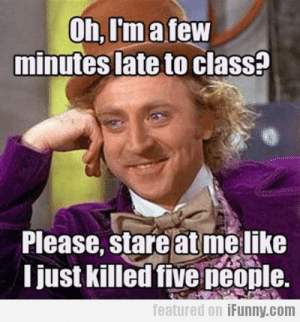Tumblr, Blog, and Http: Oh,I'matew  minutes late to clasS?  Please, stare at melike  I just killed five peonle.  featured 0.1 İFunny.com studentlifeproblems:  If you are a student Follow @studentlifeproblems​