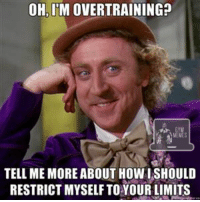 Enlightenment, Tell Me, and Tell Me More: OH.IMOVERTRAINING?  TELL ME MORE ABOUTHowal SHOULD  RESTRICTMYSELF TO YOUR LIMITS Enlighten me..   Gym Memes
