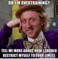 Enlightenment, Tell Me, and Tell Me More: OH.IMOVERTRAINING?  TELL ME MORE ABOUTHowal SHOULD  RESTRICTMYSELF TO YOUR LIMITS Please enlighten me.   Gym Memes