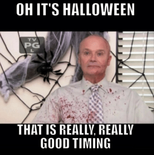 Halloween: OH IT'S HALLOWEEN  TV  PG  L  THAT IS REALLY, REALLY  GOOD TIMING Halloween