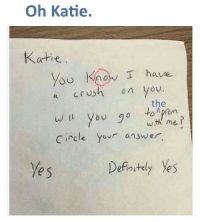 Crush, Answer, and Yes: Oh Katie.  Katie  You Know have  a Crush on you.  the  with me  Circle yor answer  e s  Defnstely Yes