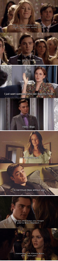 Hello, Memes, and Best: Oh l can t believe Blair won  Yeahwho even voted for her?  Me  bout 150 times   I just want someone who can fead my mind  echu  Hello, Blair   You re Ghuck Bass  02  I'm not Chuck Bass without you   So the next time you forget  next time you forget  you're Blair Waldorf  .remember 'm Chuck Bass  and Iove you They were the best part of Gossip Girl https://t.co/PhModrEo5w