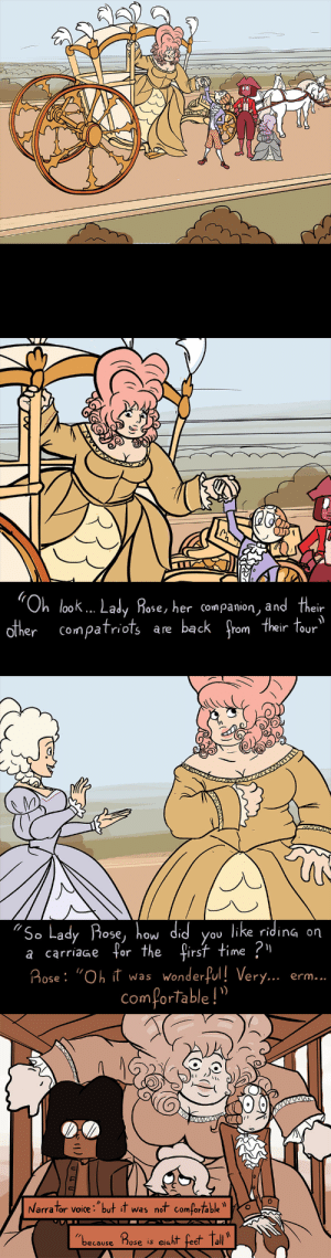 "palezma:  These things are not giant-woman-friendly: ""Oh look... Lady Rose, her companion, and their  other compatriots  back from their tour  a re   www  AAww  ""So Lady Rose, how did  PP.  a carriage for the first time ?1  Rose: ""Oh it was wonderful! Very... erm..  like riding on  you  comfortable!   Narrator voice: ""but it was not comfortable  ""because Pose is elaht feet tall  U I palezma:  These things are not giant-woman-friendly"