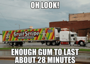 Fruit Stripe Gum: OH LOOK!  THROWBAC  CANT  Fruit Stripe  SATHERSS  5 JUICY GUM FLAVORS  ENOUGH GUM TO LAST  ABOUT 28 MINUTES Fruit Stripe Gum