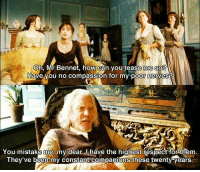 Pride and Prejudice: Oh, Mr Bennet, how can you tease me so  Juave you no compassion for my po  You mistake me my dear. I have the highest respect for them  They've been my constant companions these twenty years. Pride and Prejudice