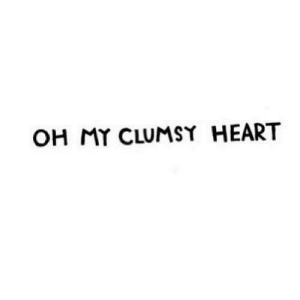 https://iglovequotes.net/: OH MY CLUMSY HEART https://iglovequotes.net/